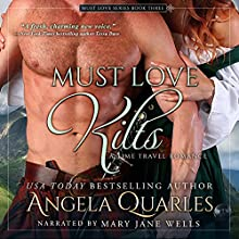 Must Love Kilts: A Time Travel Romance: Must Love Series, Book 3 | Livre audio Auteur(s) : Angela Quarles Narrateur(s) : Mary Jane Wells