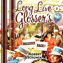 Long Live Glosser's (       UNABRIDGED) by Robert Jeschonek Narrated by Bill Lord