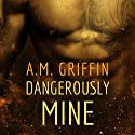 Dangerously Mine (       UNABRIDGED) by A. M. Griffin Narrated by Simone Lewis