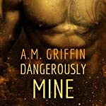 Dangerously Mine | A. M. Griffin