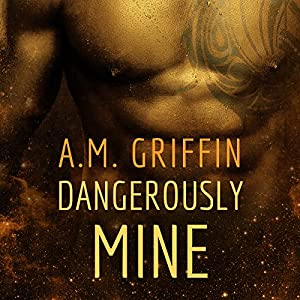 Dangerously Mine | [A. M. Griffin]