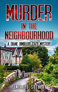 Murder In The Neighbourhood: A Diane Dimbleby Cozy Mystery by Penelope Sotheby ebook deal
