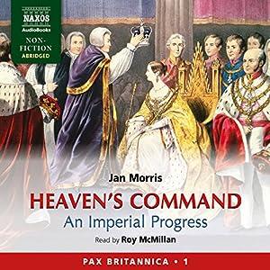 Heaven's Command: An Imperial Progress - Pax Britannica, Volume 1 | [Jan Morris]