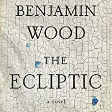 The Ecliptic: A Novel Audiobook by Benjamin Wood Narrated by Jane MacFarlane