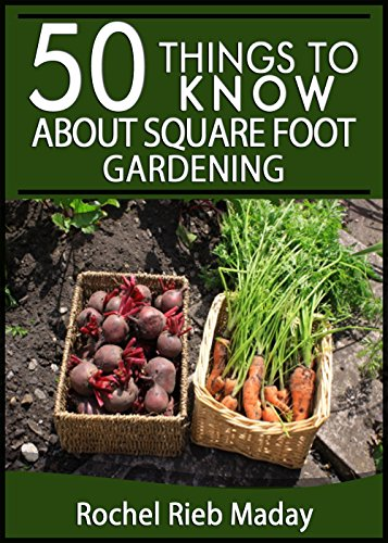 Free Kindle Book : 50 Things to Know About Square Foot Gardening: Maximize Your Produce Production