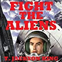 Fight the Aliens: Escape Series, Book 2 Audiobook by T. Jackson King Narrated by Somerset Hamilton
