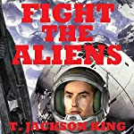 Fight the Aliens: Escape Series, Book 2   T. Jackson King