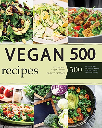 Vegan: Vegan Diet for Beginners: 500 Delicious Vegan Recipes (Vegan Diet, Vegan Cookbook, Vegan Recipes, Vegan Slow Cooker, Raw Vegan, Vegetarian, Smoothies) by Tracy Gomez