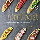 On Toast: Tartines, Crostini, and Open-Faced Sandwiches