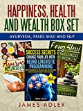 img - for Happiness, Health and Wealth BOX SET: Ayurveda + Feng Shui + NLP (Neuro-Linguistic Programming) (NLP, Feng Shui, Ayurveda, Health, Abundance Book 4) book / textbook / text book