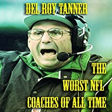 The Worst NFL Coaches of All Time Audiobook by Delroy Tanner Narrated by Daniel J. Purcell