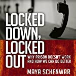 Locked Down, Locked Out: Why Prison Doesn't Work and How We Can Do Better | Maya Schenwar