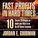Fast Profits in Hard Times: 10 Secret Strategies to Make You Rich in an Up or Down Economy Audiobook by Jordan E. Goodman Narrated by Jordan E. Goodman
