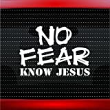 No Fear Know Jesus Christian Car Sticker Truck Window Vinyl Decal COLOR: WHITE