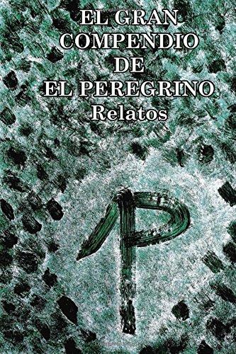 El Gran Compendio De El Peregrino: Relatos: Volume 1