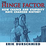 The Hinge Factor: How Chance and Stupidity Have Changed History | Erik Durschmied