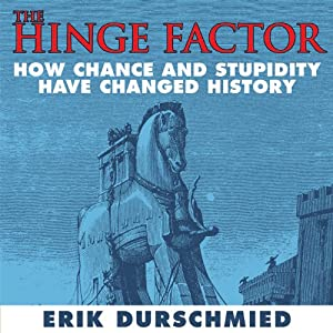 The Hinge Factor: How Chance and Stupidity Have Changed History | [Erik Durschmied]