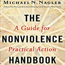 The Nonviolence Handbook: A Guide for Practical Action (       UNABRIDGED) by Michael N. Nagler Narrated by Michael N. Nagler