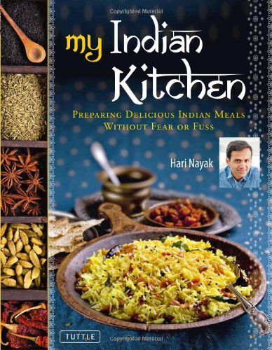 My Indian Kitchen: Preparing Delicious Indian Meals without Fear or Fuss by Hari Nayak