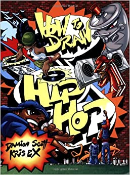 How to Draw Hip Hop: Damion Scott, Kris Ex: 9780823014460