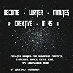 Become a Creative Writer in 45 Minutes: Creative Writing for Beginners - Prompts, Exercises, Topics, Ideas, Jobs, and Tips Coursebook | Jonathan Membron
