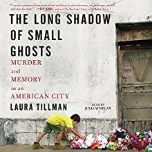 The Long Shadow of Small Ghosts: Murder and Memory in an American City Audiobook by Laura Tillman Narrated by Julia Whelan