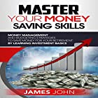 Master Your Money Saving Skills: Money Management and Budgeting Strategies to Save Money for Your Retirement by Learning Investment Basics Hörbuch von James John Gesprochen von: Stan Holden