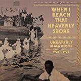 When I Reach That Heavenly Shore: Unearthly