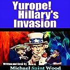 Yurope! Hillary's Invasion Hörbuch von Michael Wood Gesprochen von: Michael Saint Wood