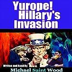 Yurope! Hillary's Invasion   Michael Wood