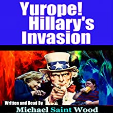 Yurope! Hillary's Invasion Audiobook by Michael Wood Narrated by Michael Saint Wood