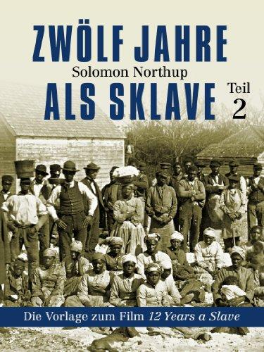 Solomon Northup - Zwölf Jahre als Sklave - 12 Years A Slave (Teil 2) (German Edition)
