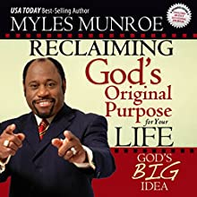 Reclaiming God's Original Purpose for Your Life: God's Big Idea Expanded Edition (       UNABRIDGED) by Myles Munroe Narrated by Andrew L. Barnes