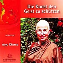 Die Kunst, den Geist zu schützen: Einzelvortrag (       ungekürzt) von Ayya Khema Gesprochen von: Ayya Khema