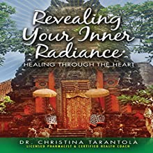 Revealing Your Inner Radiance: Healing Through the Heart | Livre audio Auteur(s) : Dr. Christina Tarantola Narrateur(s) : Madonna Lucey