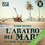 L'aratro del mare 8: Gli ultimi anni di Simón Bolívar | Guido Piccoli