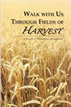 Walk with Us Through Fields of Harvest: A…