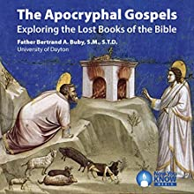 The Apocryphal Gospels: Exploring the Lost Books of the Bible Lecture by Fr. Bertrand A. Buby SMSTD Narrated by Fr. Bertrand A. Buby SMSTD
