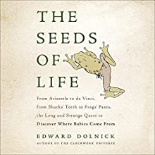 The Seeds of Life: From Aristotle to da Vinci, from Sharks' Teeth to Frogs' Pants, the Long and Strange Quest to Discover Where Babies Come From Audiobook by Edward Dolnick Narrated by Ben Sullivan