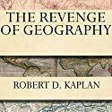The Revenge of Geography: What the Map Tells Us About Coming Conflicts and the Battle Against Fate Hörbuch von Robert D. Kaplan Gesprochen von: Michael Prichard