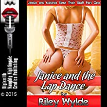 Janice and the Lap Dance: A Striptease Erotica Story: Janice and Melanie Strut Their Stuff, Part 1 (       UNABRIDGED) by Riley Wylde Narrated by Layla Dawn