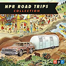 NPR Road Trips Series Radio/TV Program by  National Public Radio, Inc. Narrated by Noah Adams