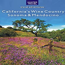 California's Wine Country: Sonoma & Mendocino (       UNABRIDGED) by Lisa Manterfield Narrated by Leesa Williams