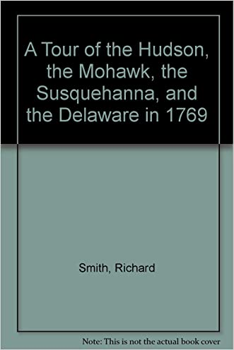 A Tour of the Hudson, the Mohawk, the Susquehanna, and the Delaware in 1769