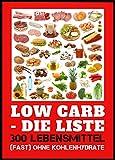 Low Carb - die Liste. 300 Lebensmittel (fast) ohne Kohlenhydrate. Essen Sie sich schlank! Abnehmen ohne Di�t