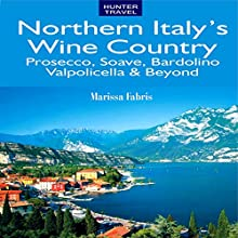 Northern Italy's Wine Country: Prosecco, Soave, Bardolino, Valpolicella & Beyond (       UNABRIDGED) by Marissa Fabris Narrated by Chris Andrew Ciulla