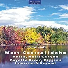 West-Central Idaho - Boise, Hells Canyon, Payette River, Riggins, Lewiston & Beyond (       UNABRIDGED) by Genevieve Rowles Narrated by JoBe Cerny