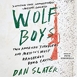 Wolf Boys: Two American Teenagers and Mexico's Most Dangerous Drug Cartel Audiobook