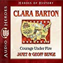 Clara Barton: Courge Under Fire: Heroes of History Audiobook by Janet Benge, Geoff Benge Narrated by Rebecca Gallagher