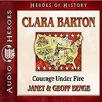 Clara Barton: Courge Under Fire: Heroes of History   Janet Benge,Geoff Benge
